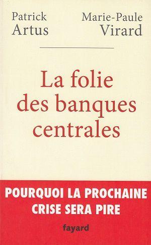 La folie des banques centrales, de Patrick Artus et Marie-Paule Virard