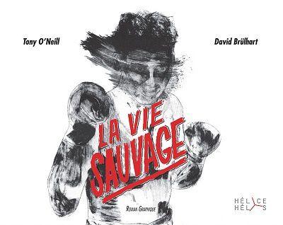 La vie sauvage, de Tony O'Neill et David Brülhart