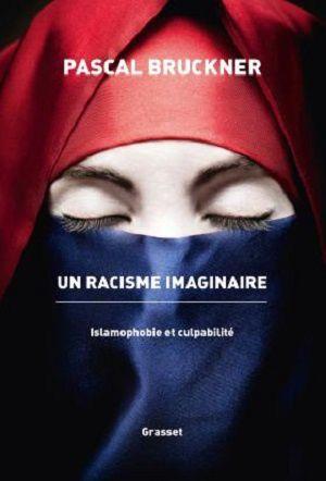 Un racisme imaginaire - Islamophobie et culpabilité, de Pascal Bruckner
