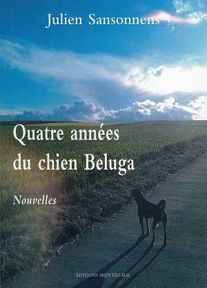 Quatre années du chien Beluga et autres nouvelles, de Julien Sansonnens