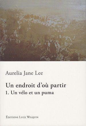Un endroit d'où partir: 1. Un vélo et un puma, d'Aurelia Jane Lee