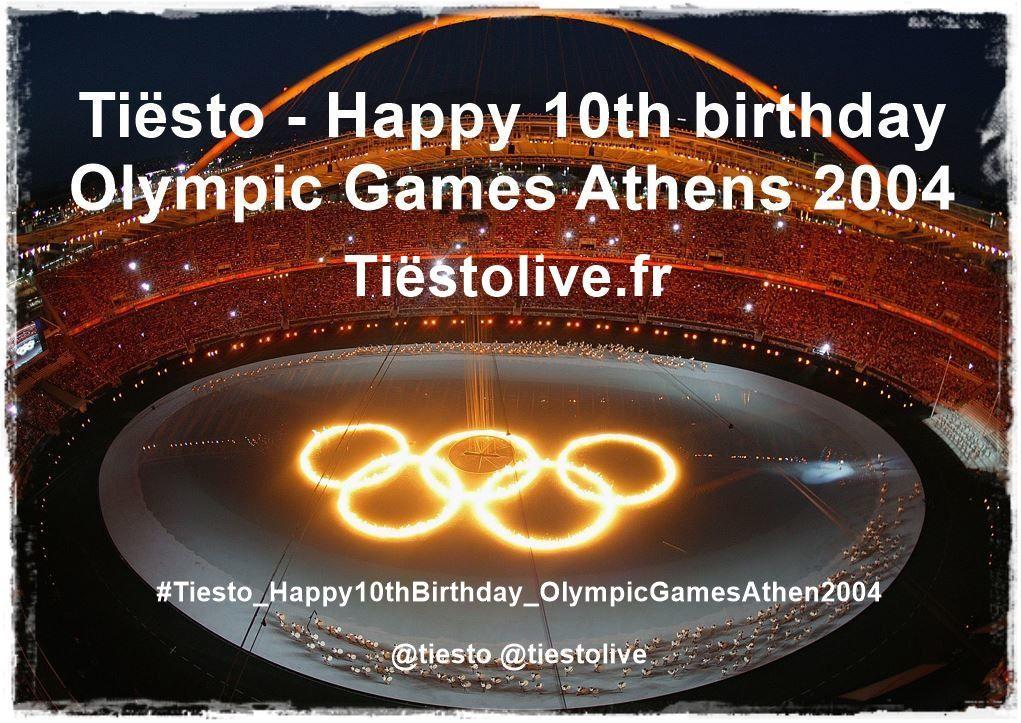 @tiesto - #Tiesto_Happy10thBirthday_OlympicGamesAthen2004 | 13 august 2004-2014 @tiestolive