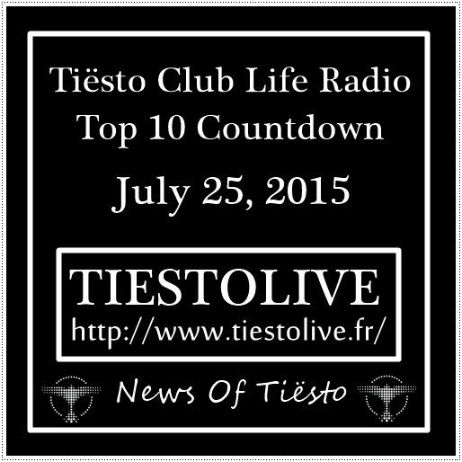 Tiësto | Club Life Radio Top 10 Countdown - july 25, 2015
