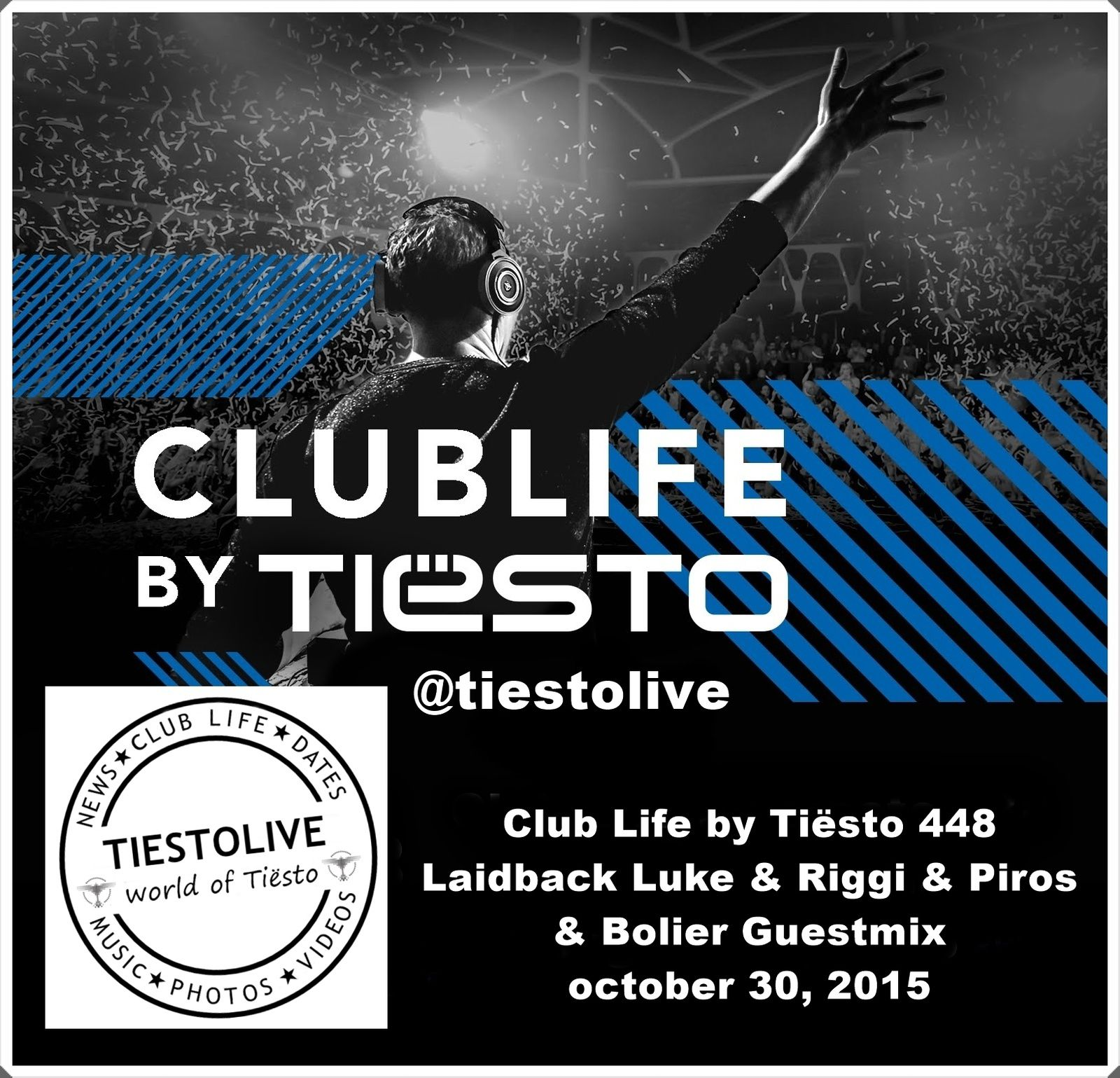 Club Life by Tiësto 448 - Laidback Luke & Riggi & Piros & Bolier Guestmix october 30, 2015