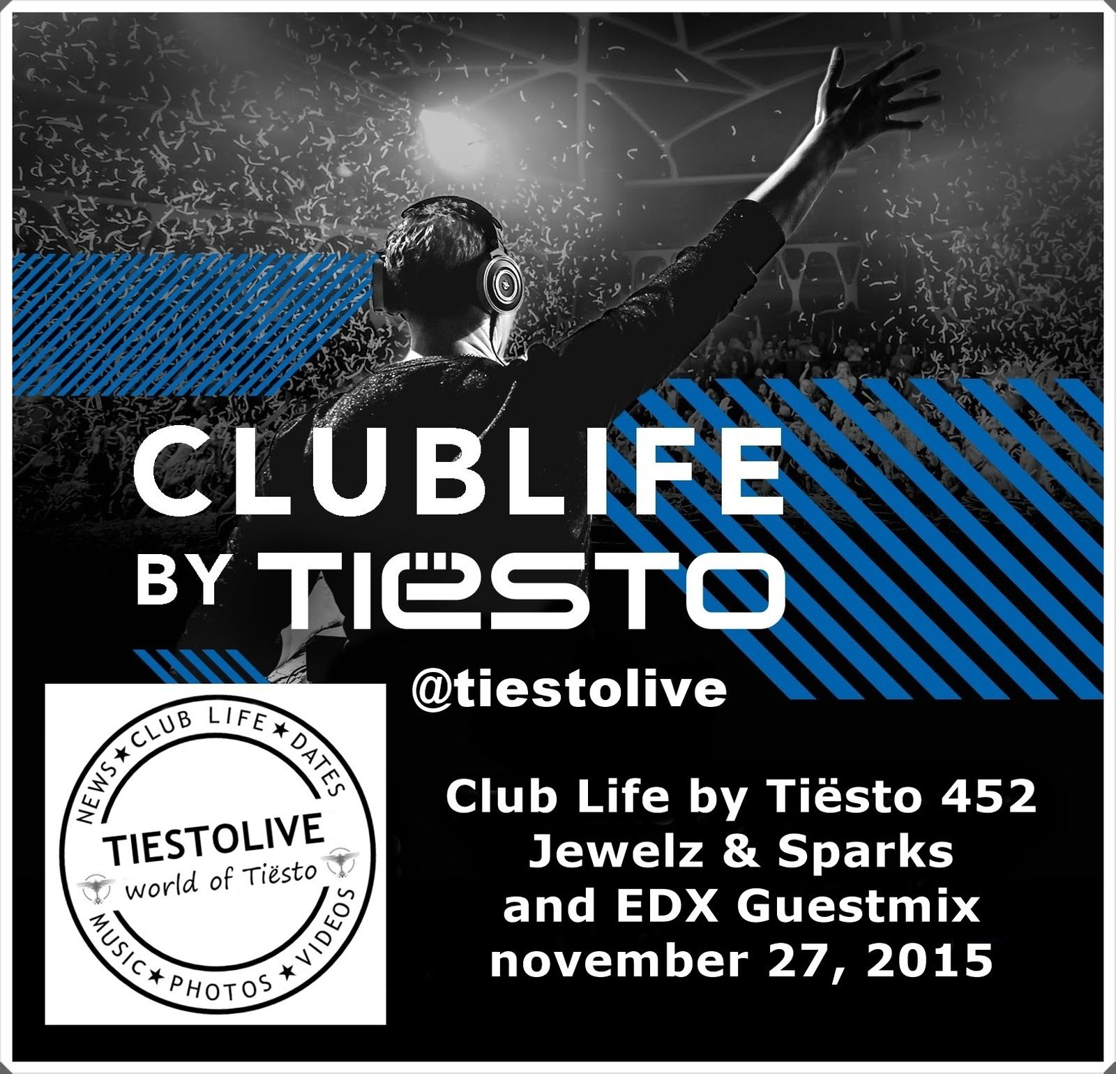 Club Life by Tiësto 452 - Jewelz &amp&#x3B; Sparks and EDX Guestmix - november 27, 2015