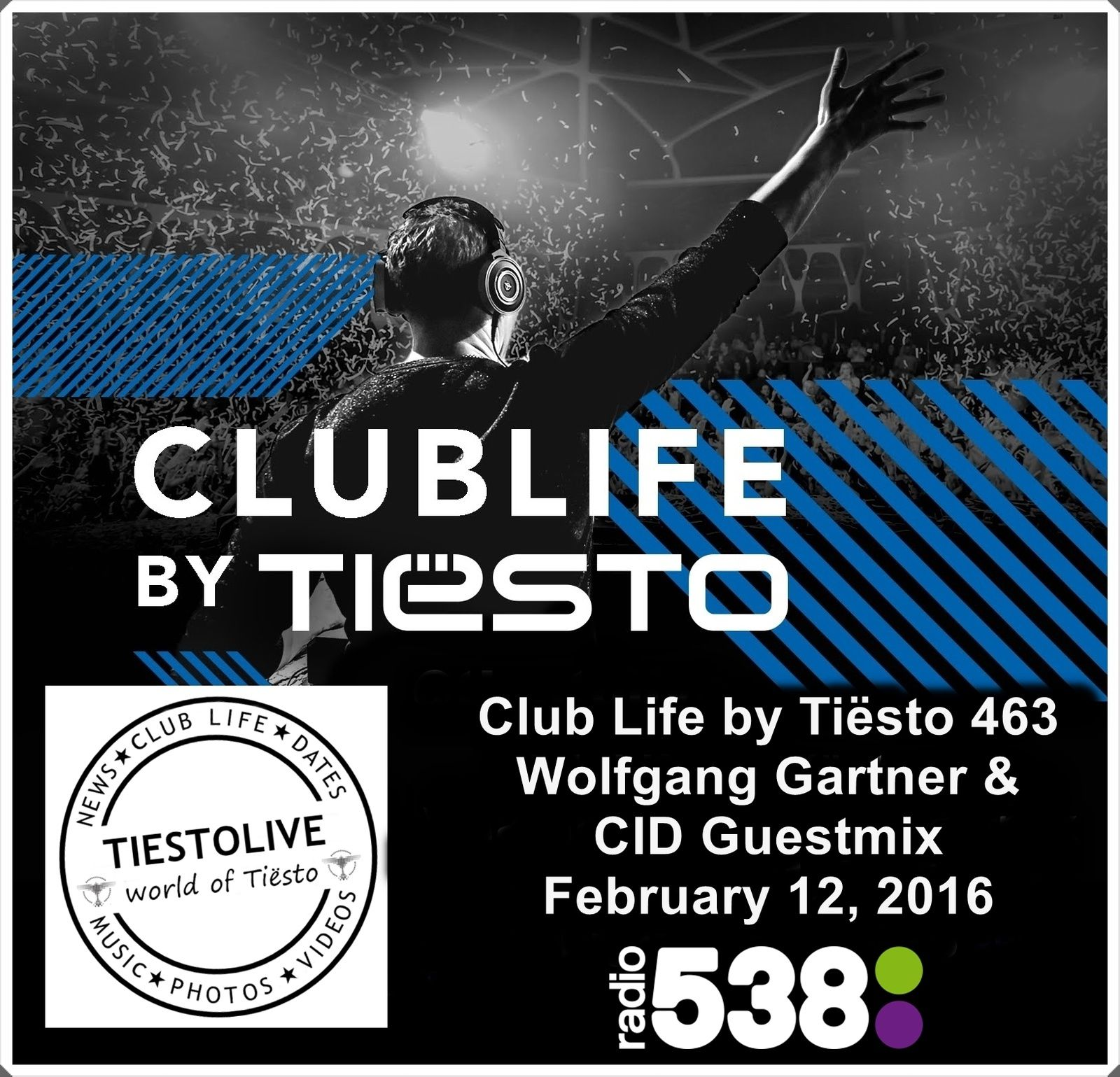 Club Life by Tiësto 463 - Wolfgang Gartner & CID Guestmix - February 12, 2016