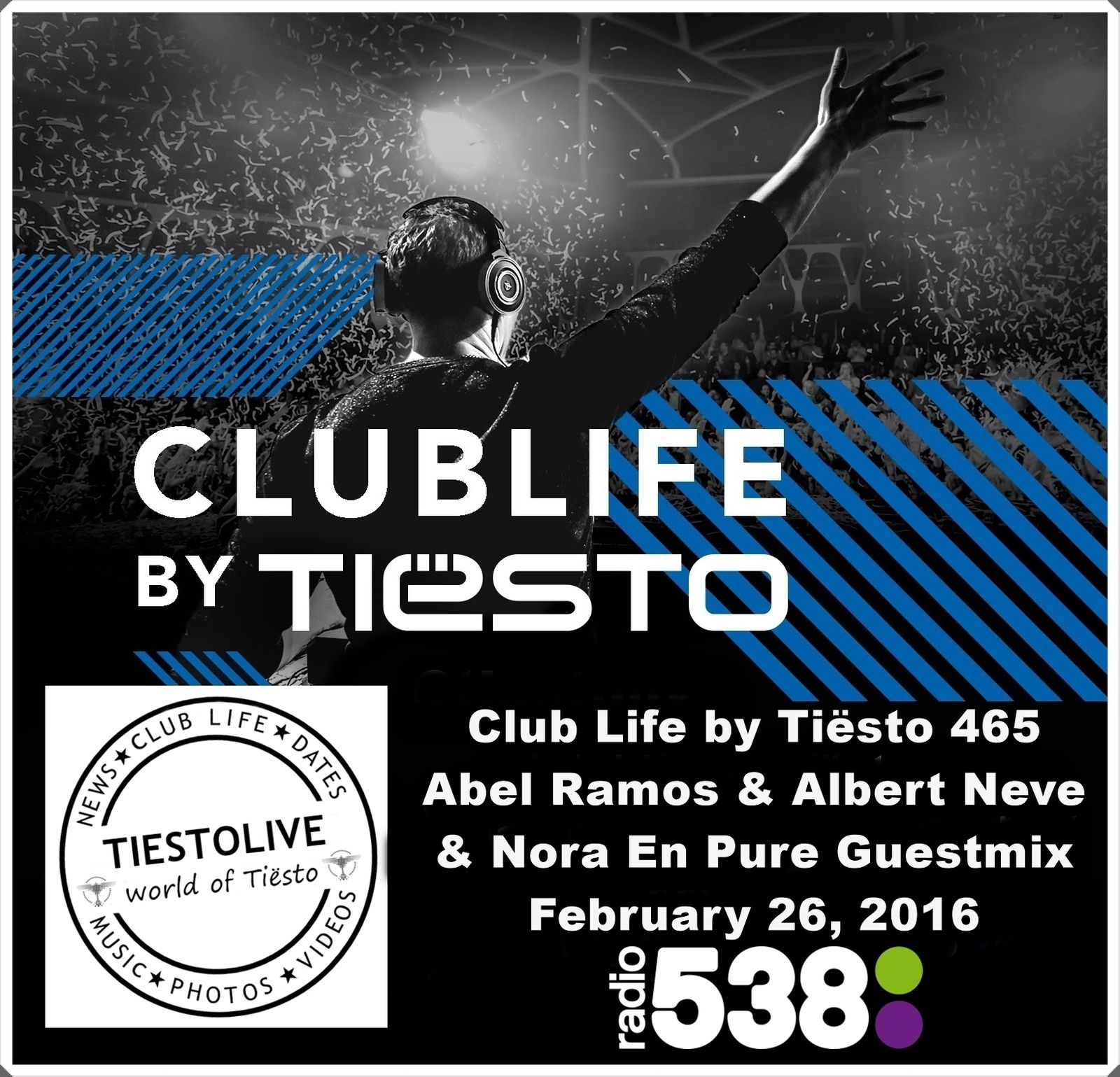 Club Life by Tiësto 465 - Abel Ramos &amp&#x3B; Albert Neve &amp&#x3B; Nora En Pure Guestmix - February 26, 2016