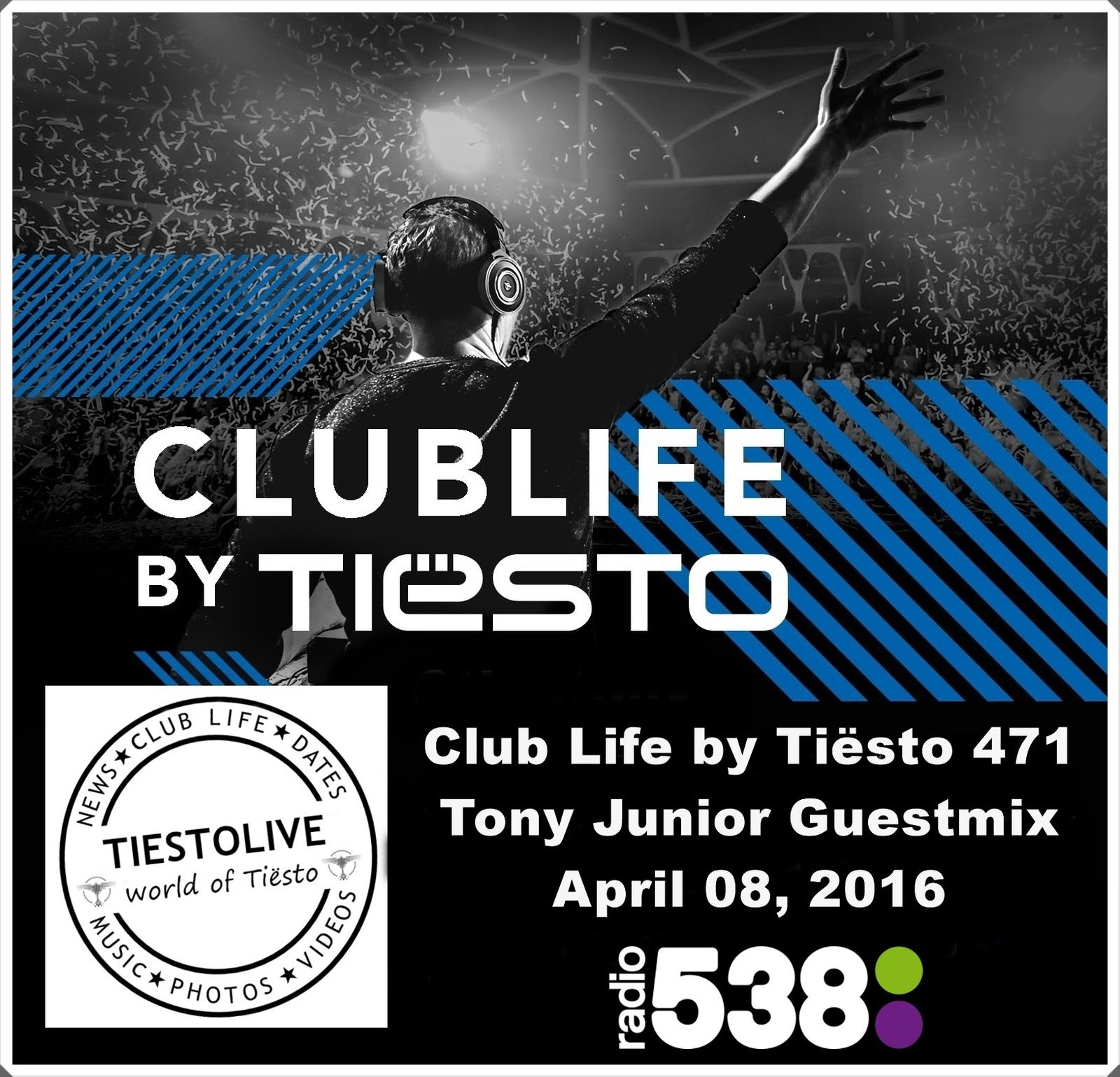 Club Life by Tiësto 471 - Tony Junior Guestmix - April 08, 2016