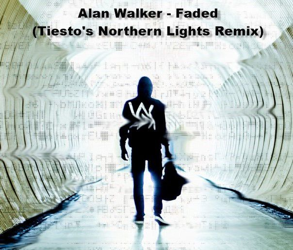 Alan Walker - Faded (Tiesto's Northern Lights Remix)