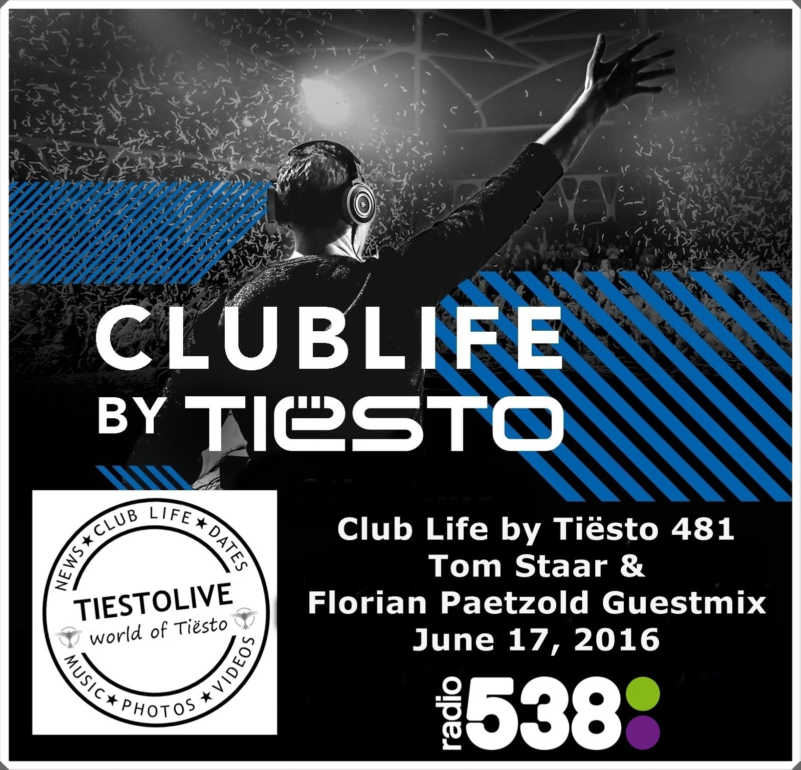 Club Life by Tiësto 481 - Tom Staar &amp&#x3B; Florian Paetzold Guestmix - June 17, 2016