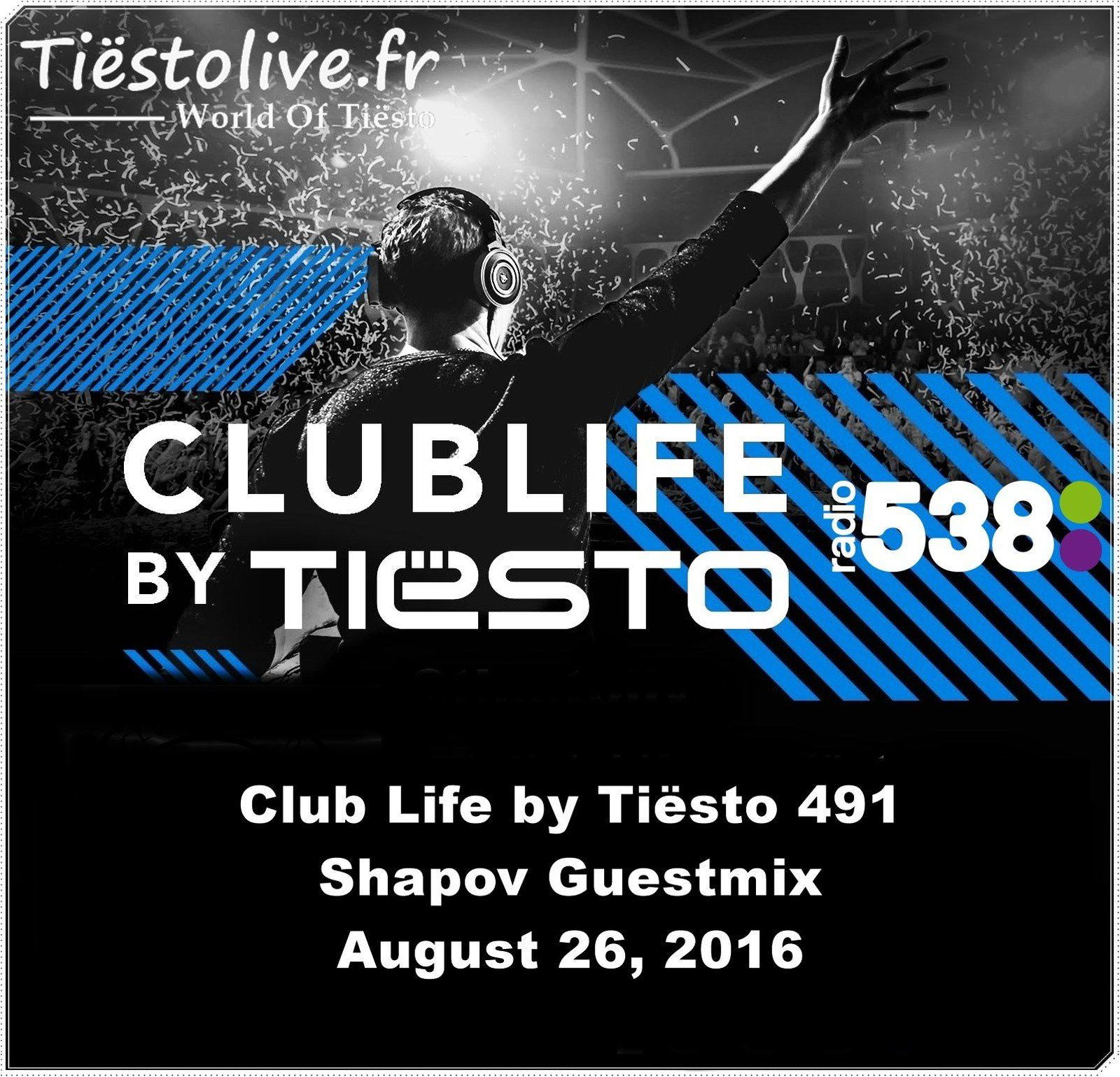 Club Life by Tiësto 491 - Shapov Guestmix - August 26, 2016