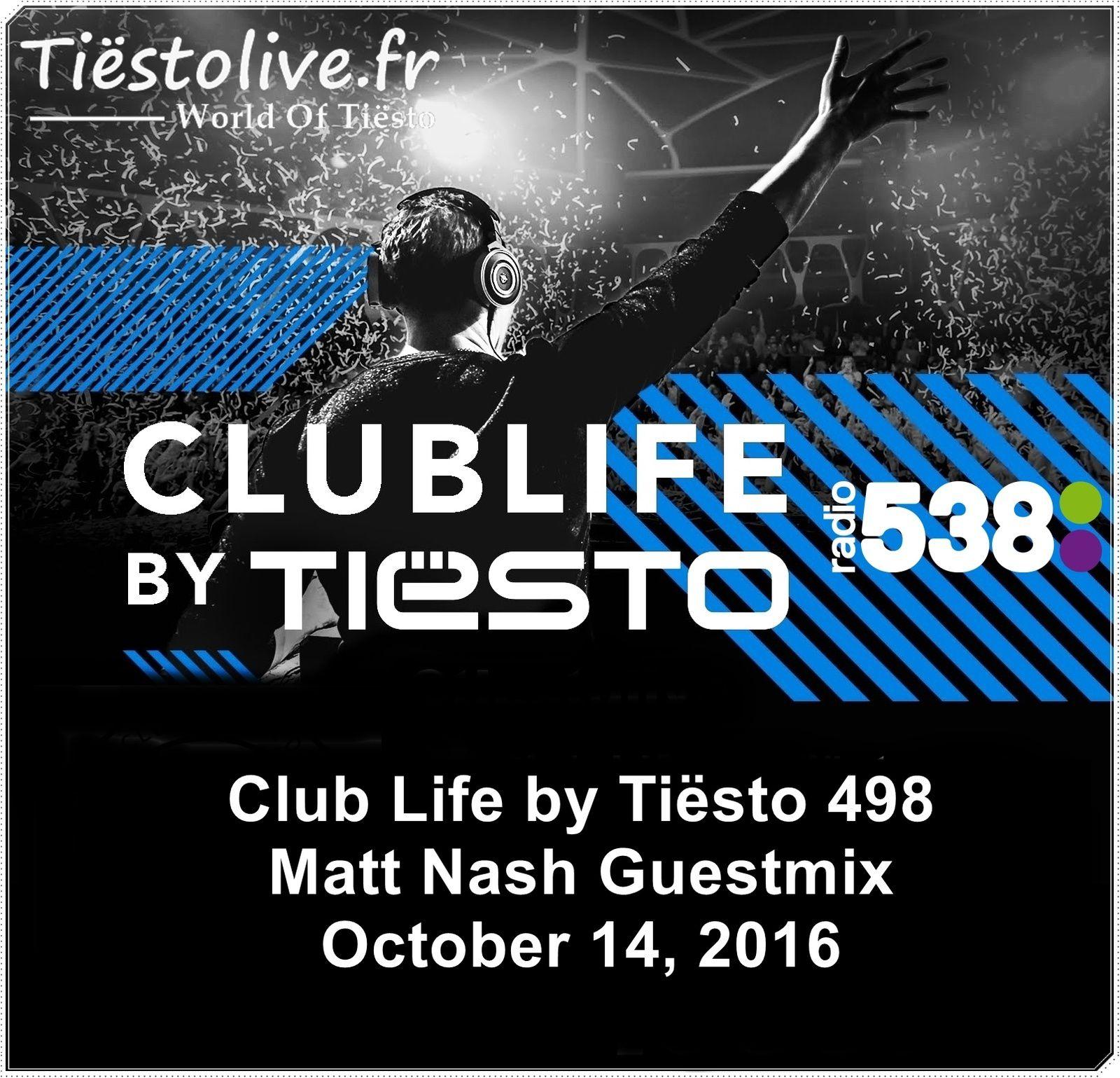 Club Life by Tiësto 498 - Matt Nash Guestmix - October 14, 2016