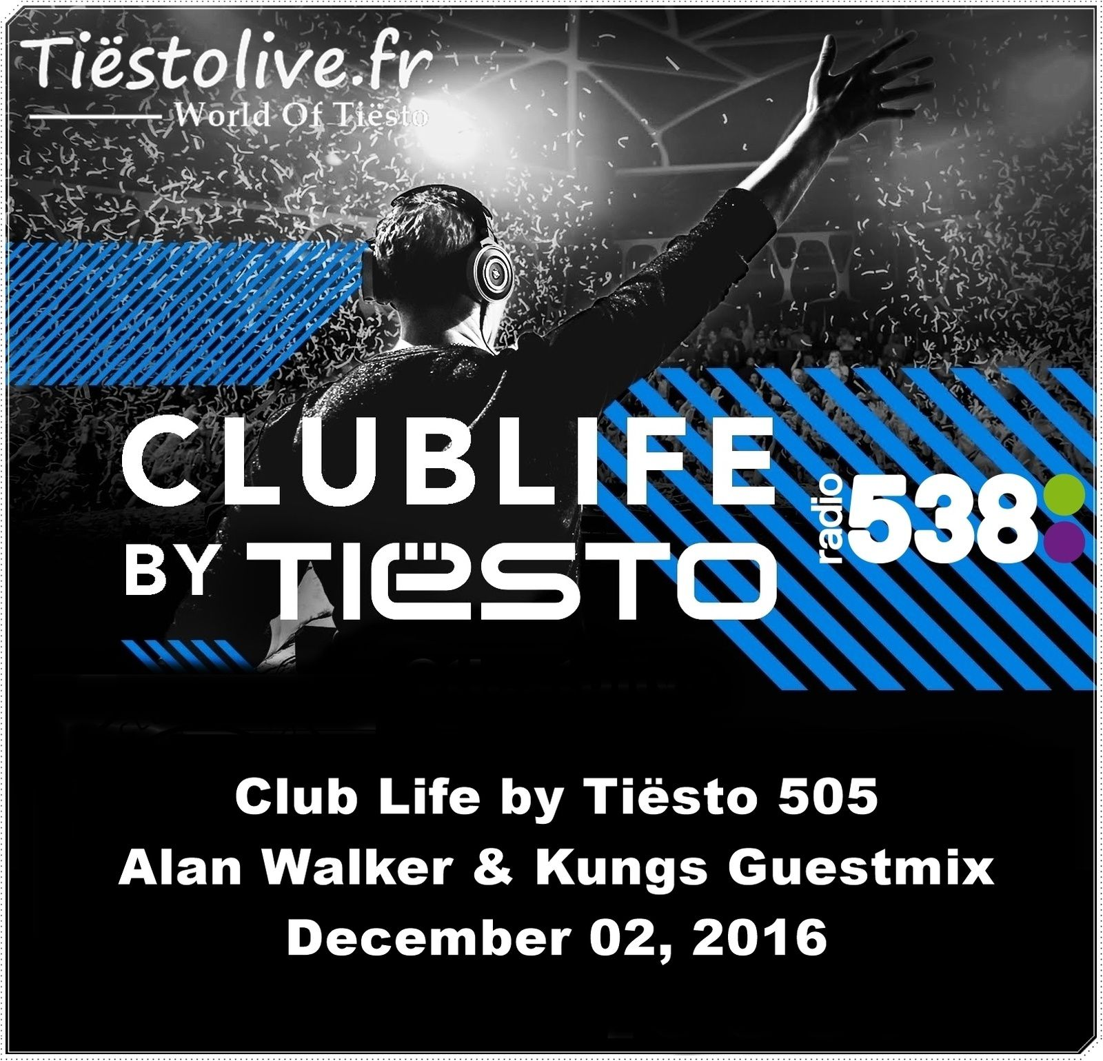 Club Life by Tiësto 505 - Alan Walker &amp&#x3B; Kungs Guestmix - December 02, 2016