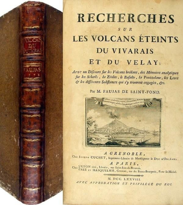 """Searches on the extinct volcanoes of Vivarais and Velay, with a speech on the burning volcanoes, analytical memoirs on schorls, zeolite, Basalt, the Pouzzolane, lavas and the different substances that are committed to, etc. . "" - First edition of one of the first books on volcanology, establishing for the first time the original eruptive basalts. This work is considered important in the work of Faujas de Saint-Fond (1741-1819) who is among the founders of geology and science of volcanoes."