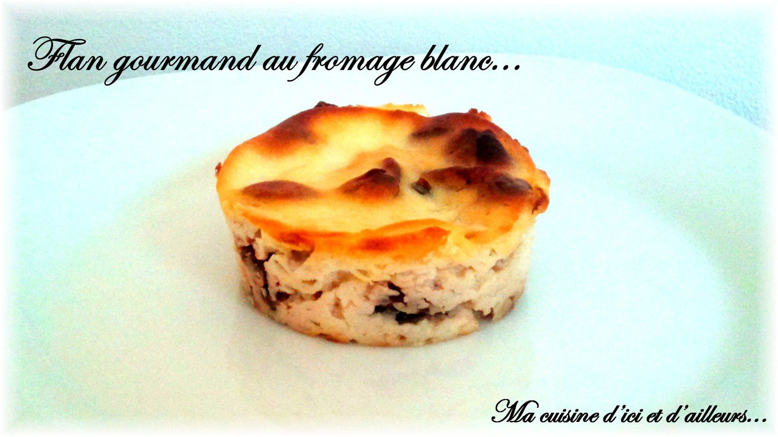 Petits flans gourmands au fromage blanc...
