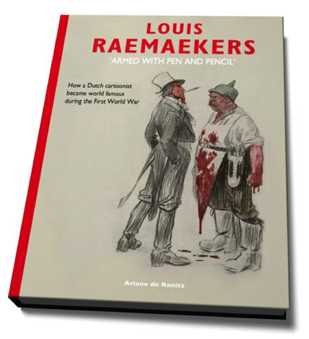 Louis Raemaekers 'armed with pen and pencil': How a Dutch cartoonist became world famous during the First World War