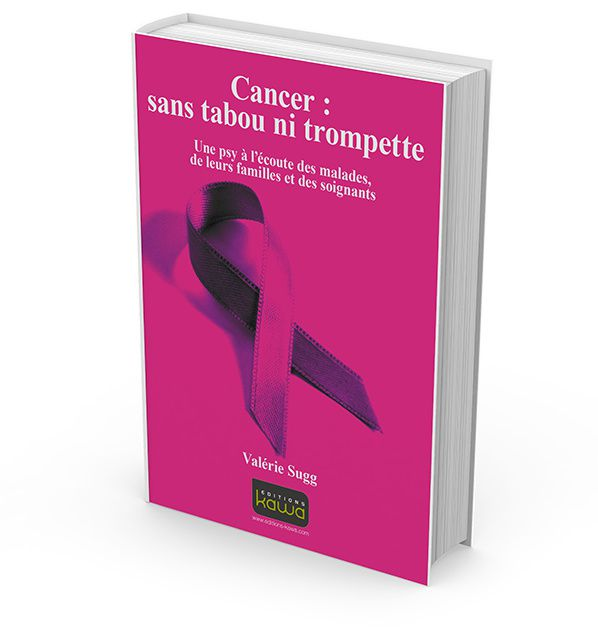 Cancer : sans tabou ni trompette Valérie Sugg éditions Kawa