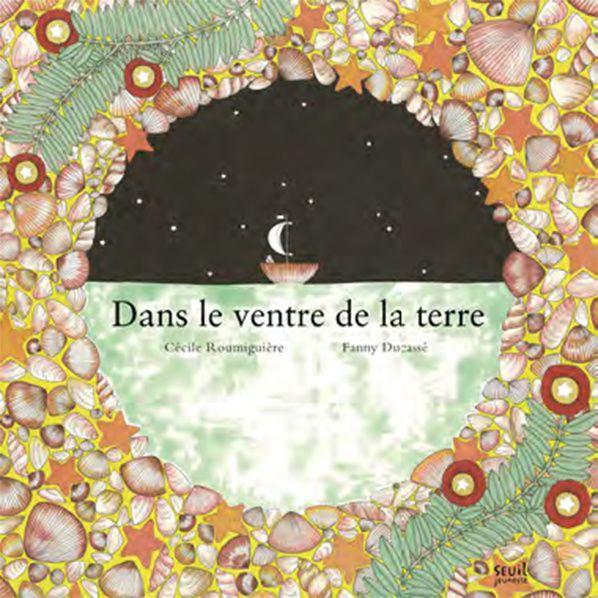 Dans le Ventre de la Terre - Cécile Roumiguière - Fanny Ducassé