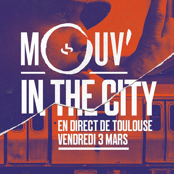 Mouv' In The City en direct de Toulouse vendredi 3 mars