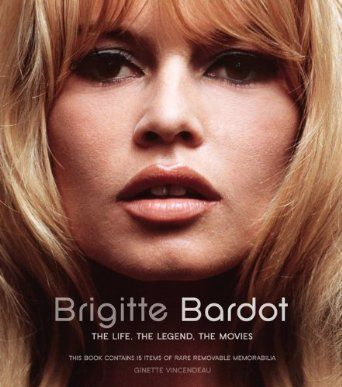 Brigitte Bardot The Life, the Legend, the Movies Anglais Relié par Ginette Vincendeau disponible le 06 11 2014