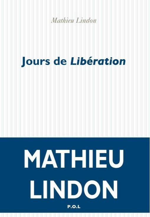 Le livre Jours de Libération, par le journaliste Mathieu Lindon.