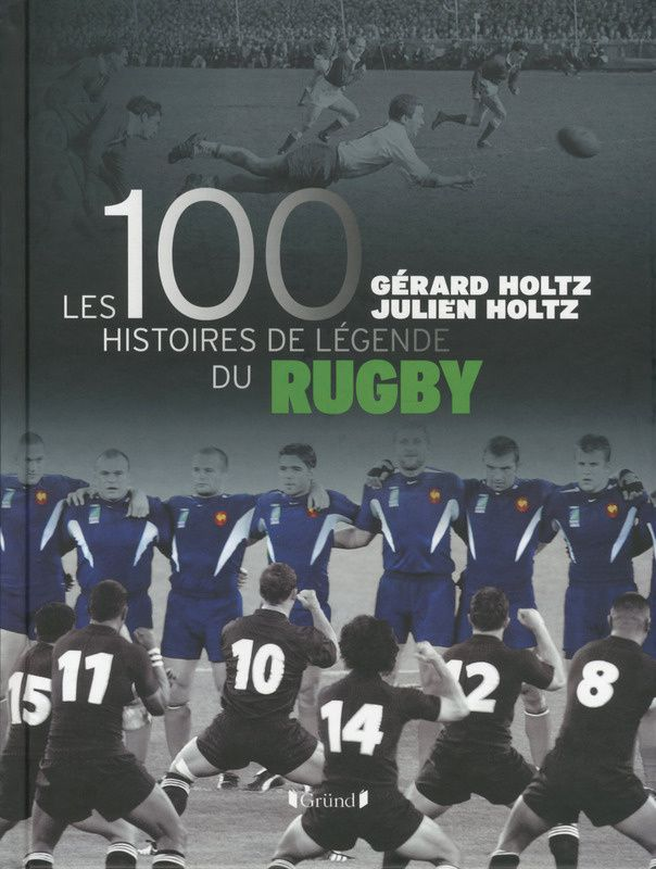 100 histoires de légende du rugby, par Julien et Gérard Holtz.