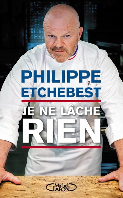 Livre de Philippe Etchebest : Je ne lâche rien.