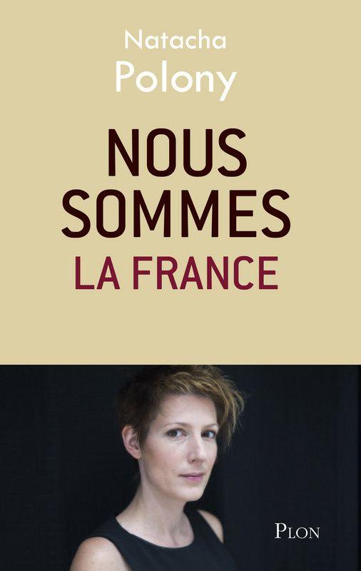 Sortie du livre Nous sommes la France écrit par Natacha Polony.