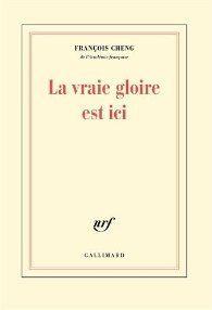 Fiche - François Cheng : La vraie gloire est ici.