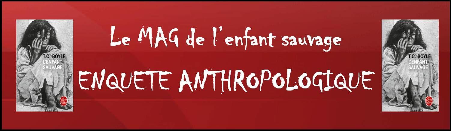 Enquête anthropologique : Les &quot&#x3B; enfants loups &quot&#x3B; ou &quot&#x3B; enfants sauvages &quot&#x3B;