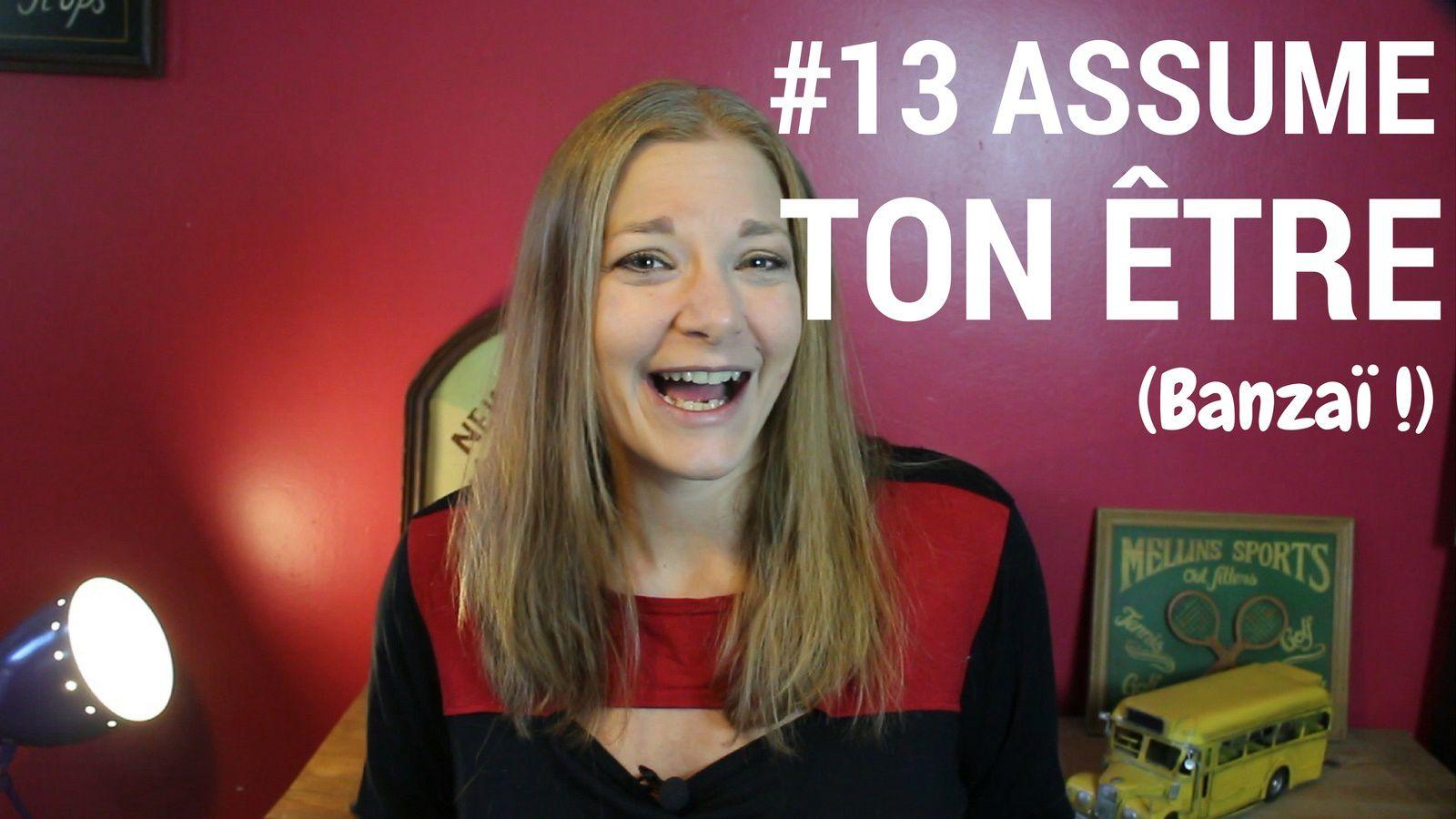 #13 Assume ton être !!! (Banzaï.)