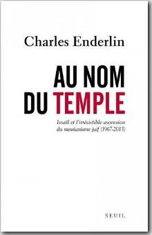 """Au nom du Temple"" Israël et l'irrésistible ascension du messianisme juif (1967 - 2013) ; ""Le Grand Aveuglement"" Israël et l'irrésistible ascension de l'islam radical"