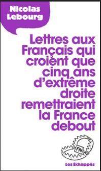 Lettres aux français qui croient que 5 ans d'extrême droite remettraient la France debout !