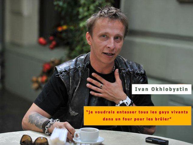 """""""je voudrais entasser tous les gays vivants dans un four pour les brûler"""" Ivan Okhlobystin"""