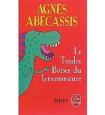 &quot&#x3B;Le Tendre Baiser du tyrannosaure&quot&#x3B; d'Agnès Abécassis