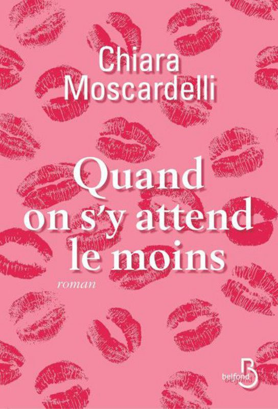 &quot&#x3B;Quand on s'y attend le moins&quot&#x3B; de Chiara Moscardelli