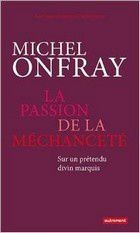 La Passion de la Mechancete de Onfray Michel (Auteur)