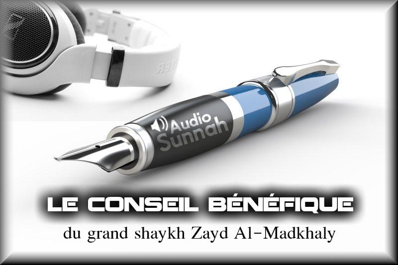 Le conseil que Shaykh Zayd Al-Madkhaly nous a donné
