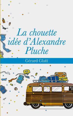 La chouette idée d'Alexandre Pluche : bientôt chez France Loisirs