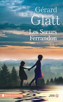 Les Soeurs Ferrandon, de Gérard Glatt (Presses de la Cité - 2017)