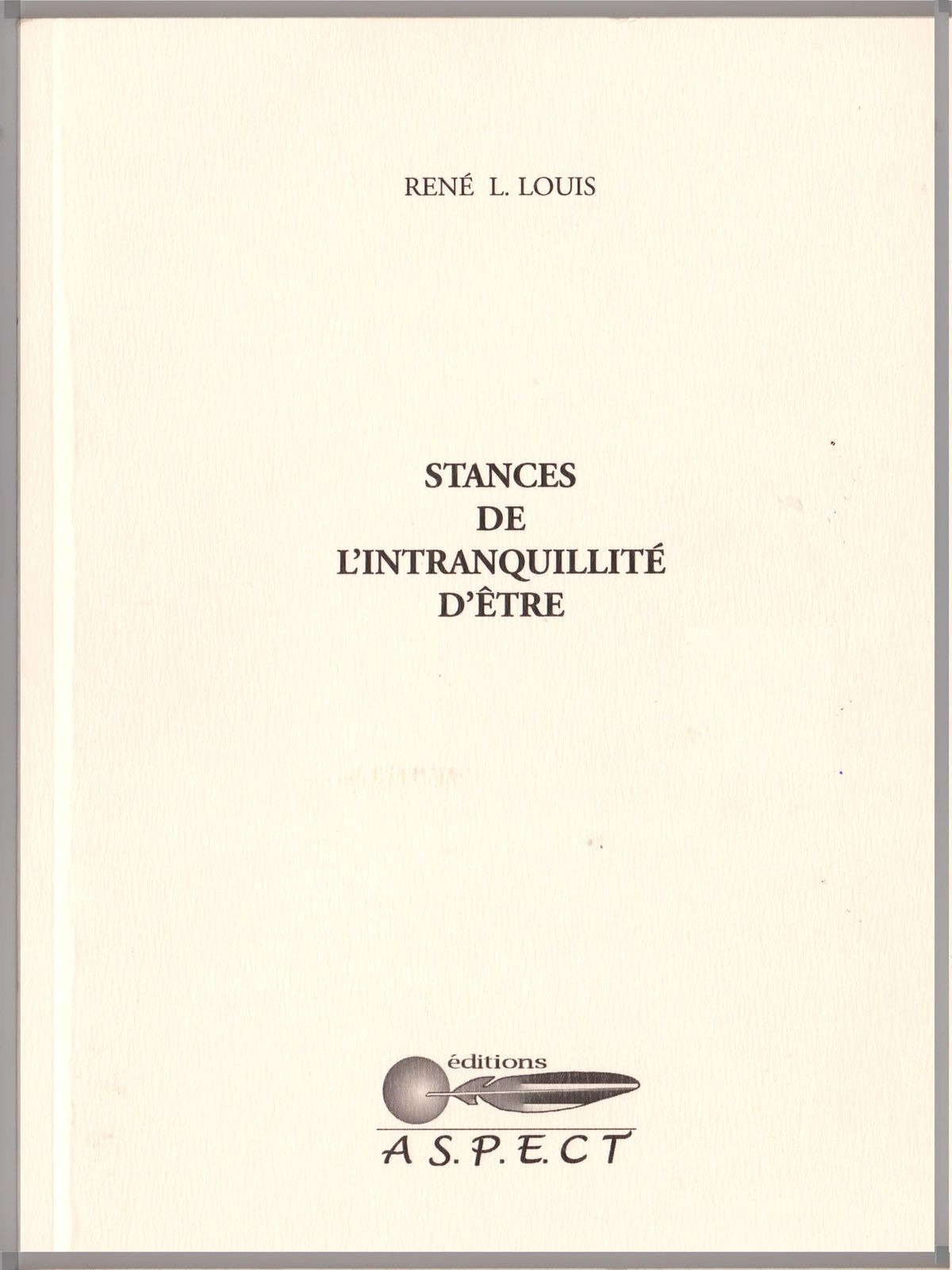 Stances à l'intranquillité d'être   de René L. Louis - collection Folium - dos carré-collé - format 15 x 20 cm - 62 pages - ISBN : 9782952154406 - prix : 12, 00 euros
