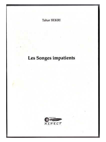 Les songes impatients   de Tahar Bekri - collection Da Capo - format 14 x 20 cm - dos carré-collé - 62 pages - ISBN : 9782952154420 - prix : 13,50 euros