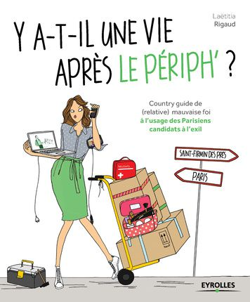 """""""Is there life beyond the péripherique? An ill-disposed country guide for Parisians considering exile."""" © Laëtitia Rigaud, Eyrolles Editions - Source: www.eyrolles.com"""