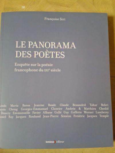 Le panorama des poètes- Enquête sur la poésie francophone du XXI e siècle - Françoise Siri ( Editions Lemieux)