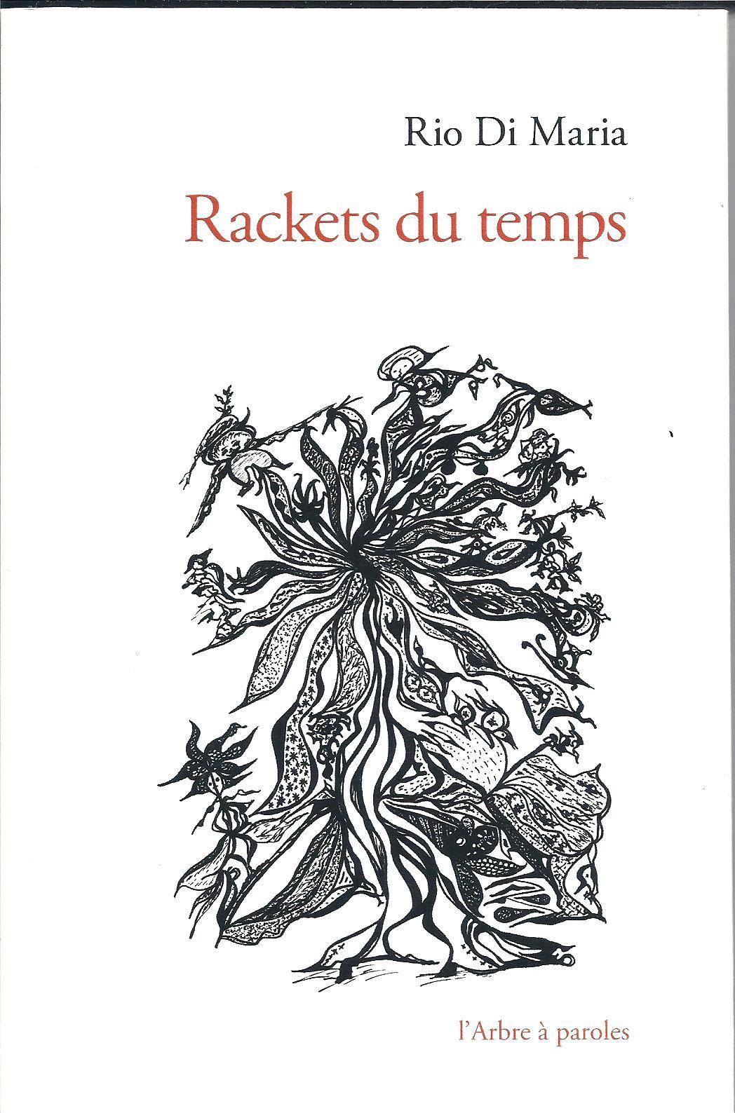Les rackets du temps. Rio di Maria. ( L'Arbre à paroles) - Dessin sur la couverture : © Rio Di Maria - DR