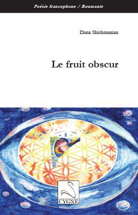 Le fruit obscur. Dana Shishmanian - Editions du Cygne, 2017 . - DR