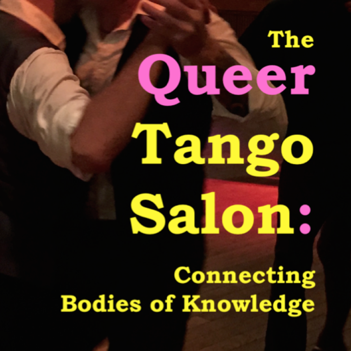 The Queer Tango Salon : Connecting Bodies of Knowledge