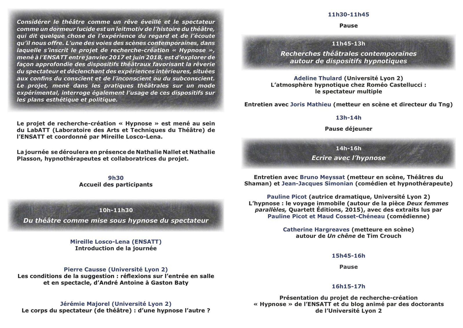 Le programme de la journée d'études « Projet Hypnose – Acte I » organisée par Mireille Losco-Lena et moi-même à l'ENSATT le 21 janvier prochain. Cette journée ouvre le projet de Recherche-Création « Hypnose » qui se déroulera sous la forme de laboratoires pratiques et de séminaires à l'ENSATT (2017-2018)