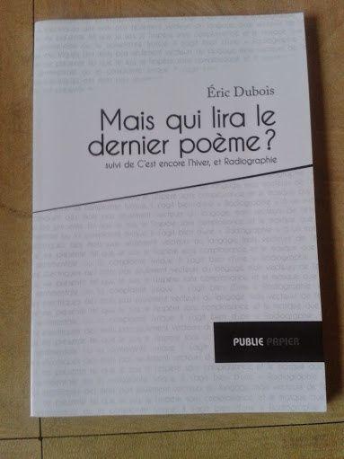 Mais qui lira le dernier poème? Eric Dubois. Publie.net.