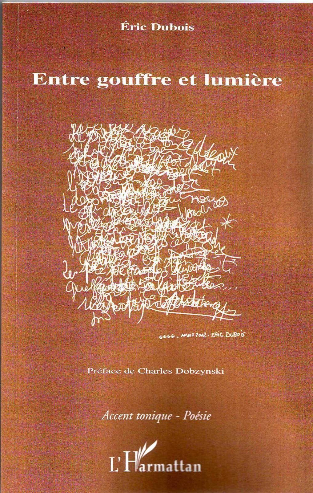 """ARTICLE DE FRANCOISE URBAN-MENNINGER  A PROPOS DE """"ENTRE GOUFFRE ET LUMIERE"""" ERIC DUBOIS - EDITIONS L'HARMATTAN  ET """"MAIS QUI LIRA LE DERNIER POEME ? """" ERIC DUBOIS -PUBLIE PAPIER - DANS EXIGENCE LITTERATURE"""